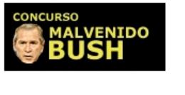 """""""Malvenido Bush"""" [se van cerrando los plazos]"""